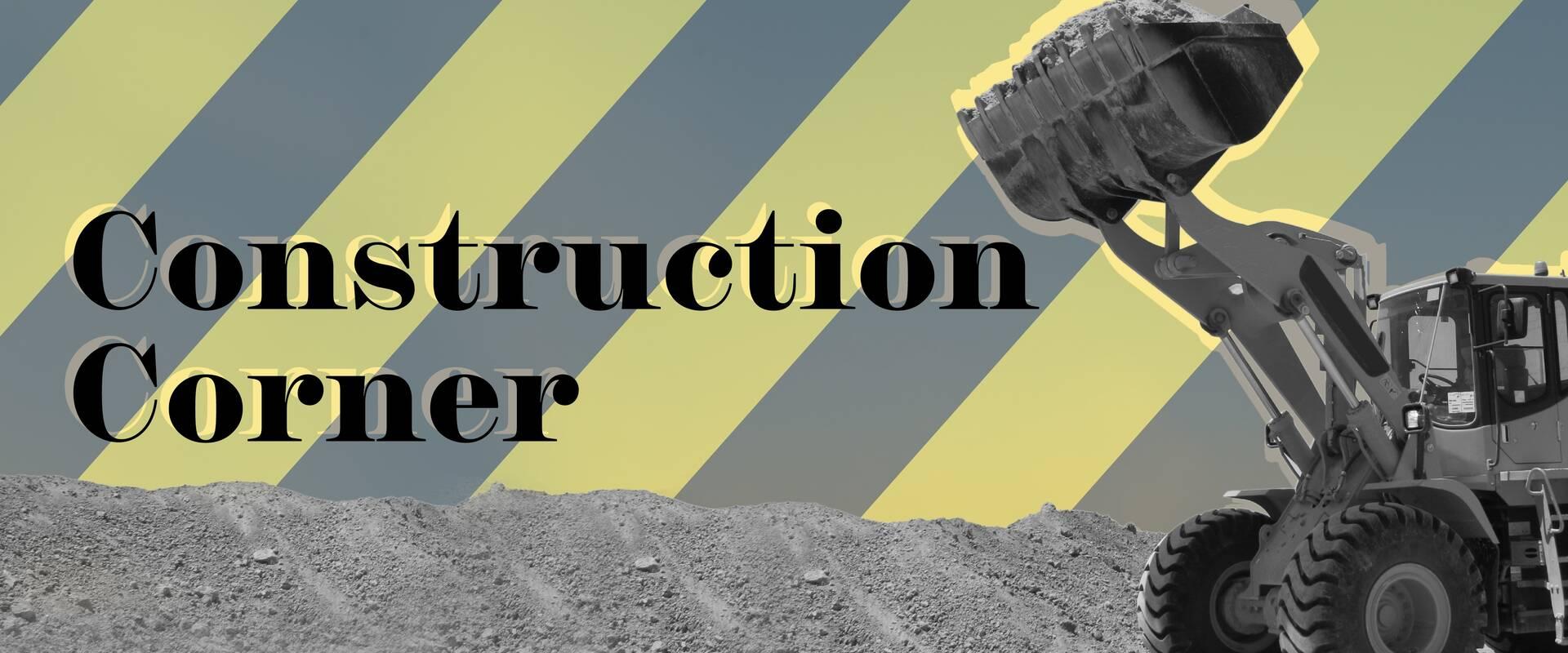 Construction Corner : Fall Edition